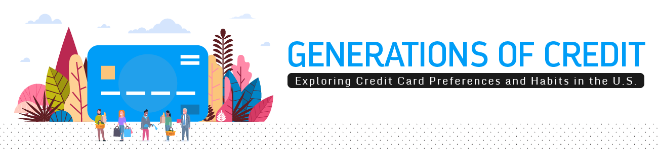 Generations of Credit: Exploring Credit Card Preferences and Habits in the U.S.